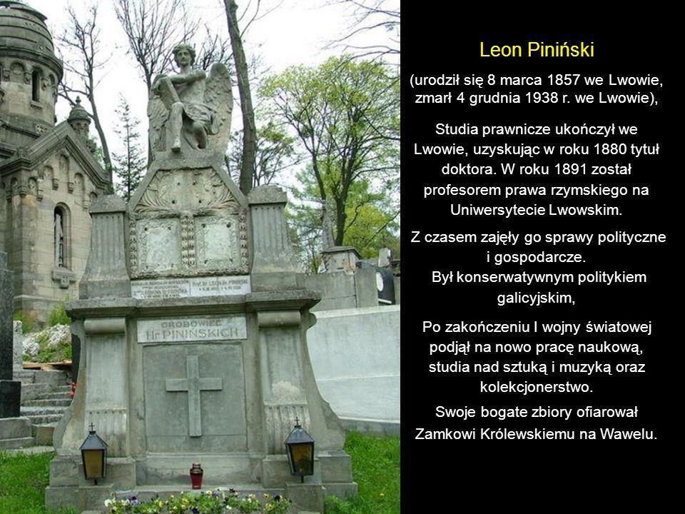 Leon Piniński(urodził się 8 marca 1857 we Lwowie, zmarł 4 grudnia 1938 r. we Lwowie),