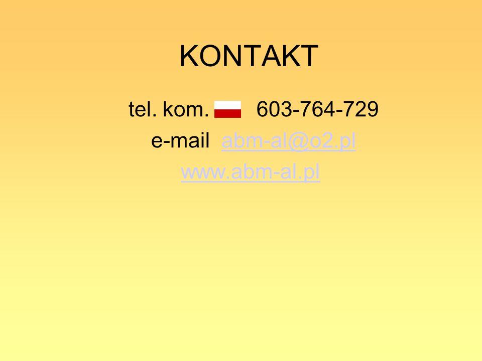KONTAKT tel. kom. 603-764-729 e-mail abm-al@o2.pl www.abm-al.pl