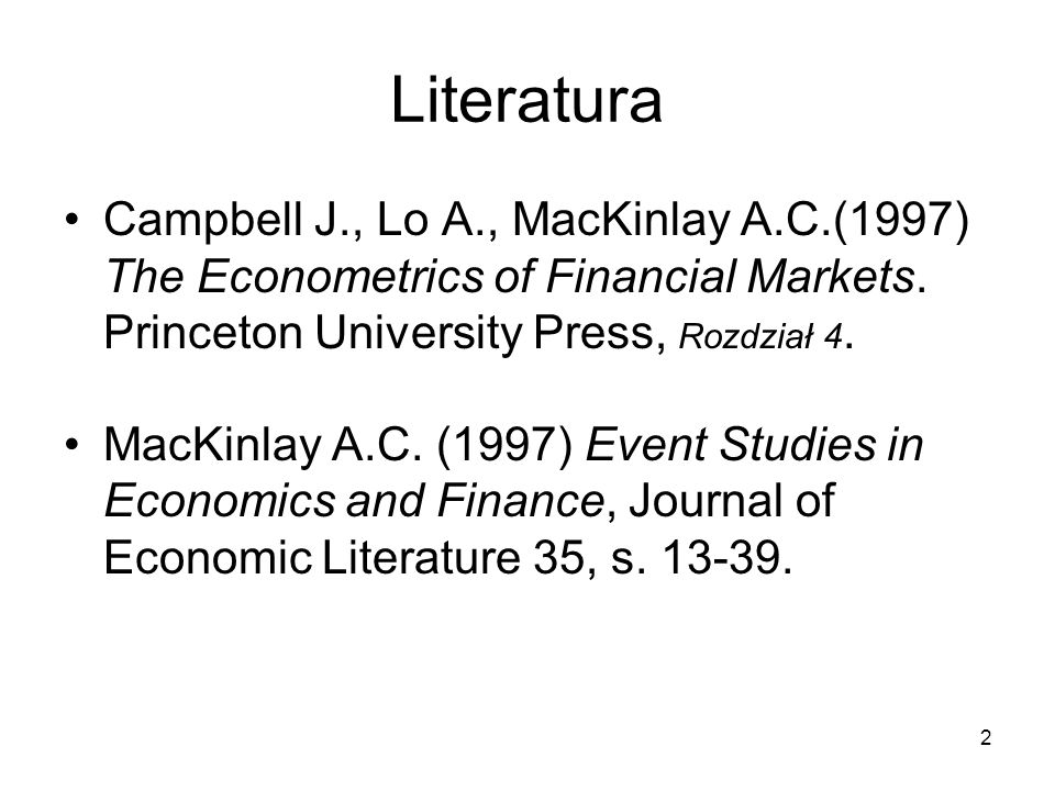 Literatura Campbell J., Lo A., MacKinlay A.C.(1997) The Econometrics of Financial Markets. Princeton University Press, Rozdział 4.
