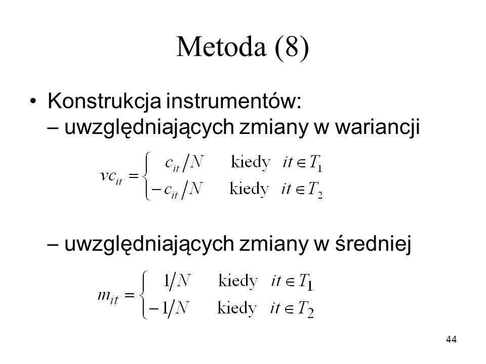 Metoda (8) Konstrukcja instrumentów: – uwzględniających zmiany w wariancji – uwzględniających zmiany w średniej.