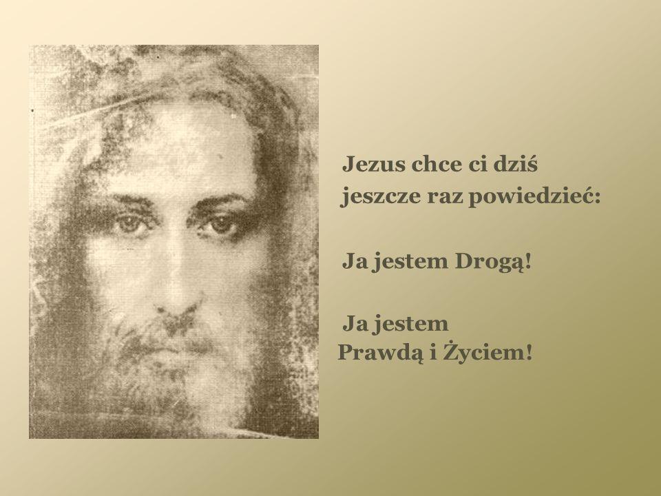 Jezus chce ci dziś jeszcze raz powiedzieć: