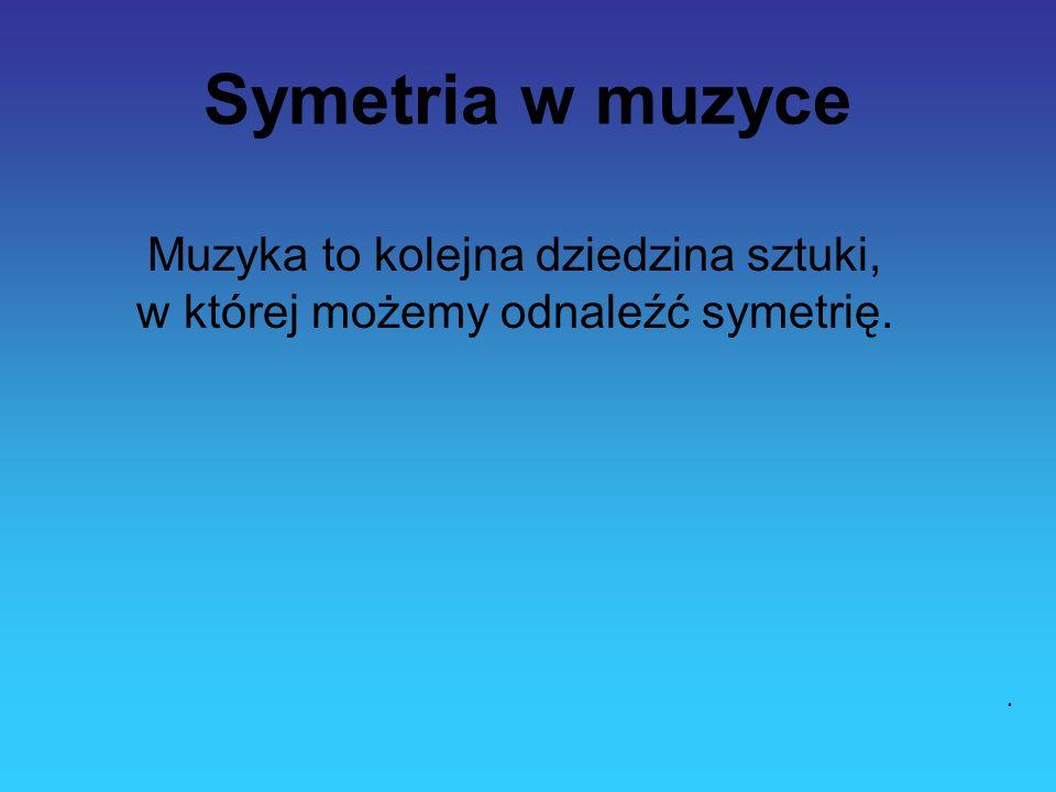 Muzyka to kolejna dziedzina sztuki, w której możemy odnaleźć symetrię.