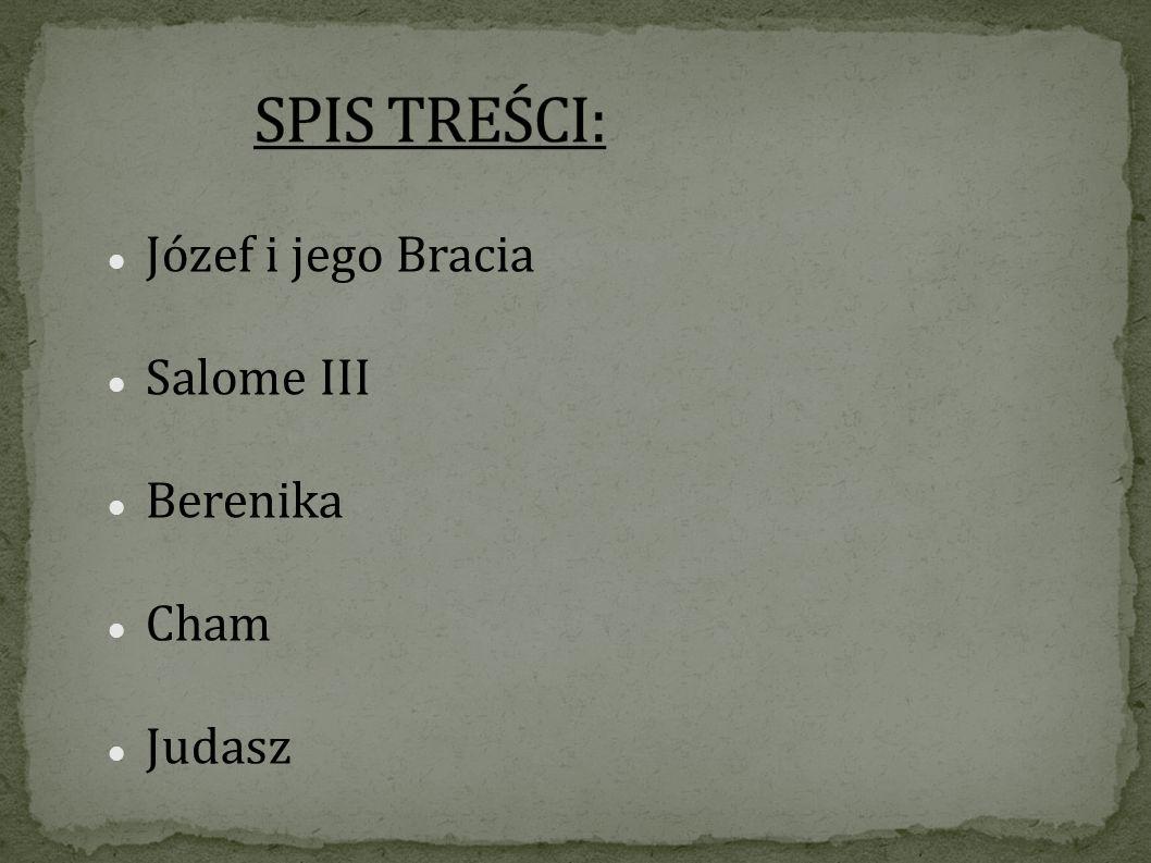 SPIS TREŚCI: Józef i jego Bracia Salome III Berenika Cham Judasz