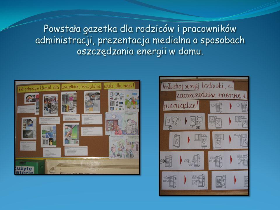 Powstała gazetka dla rodziców i pracowników administracji, prezentacja medialna o sposobach oszczędzania energii w domu.