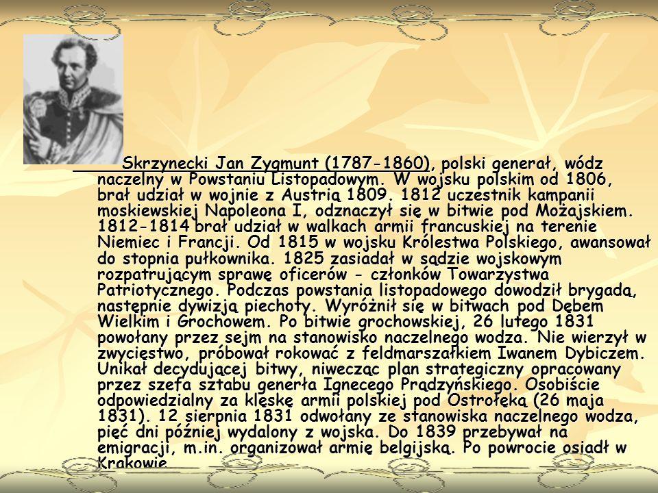 Skrzynecki Jan Zygmunt (1787-1860), polski generał, wódz naczelny w Powstaniu Listopadowym.