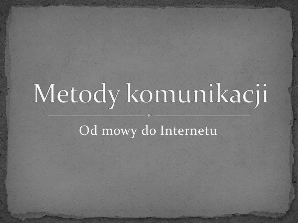 Metody komunikacji Od mowy do Internetu