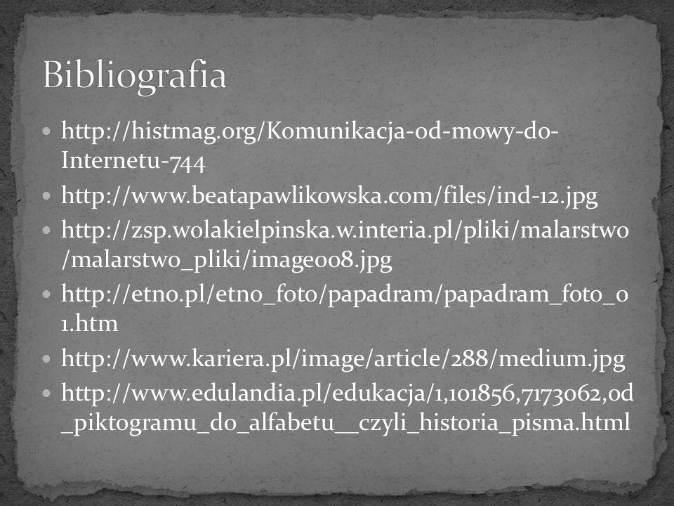 Bibliografia http://histmag.org/Komunikacja-od-mowy-do- Internetu-744