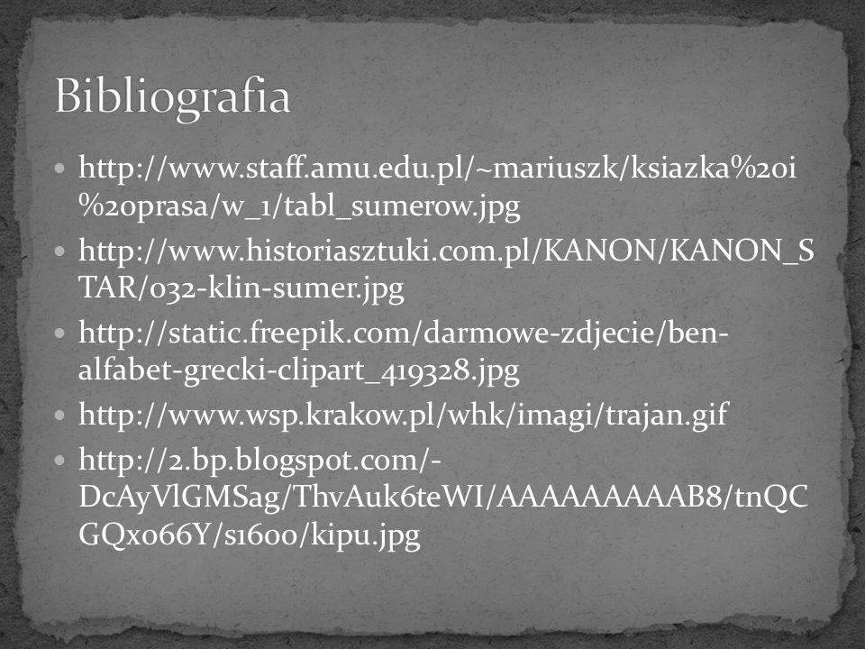 Bibliografia http://www.staff.amu.edu.pl/~mariuszk/ksiazka%20i %20prasa/w_1/tabl_sumerow.jpg.