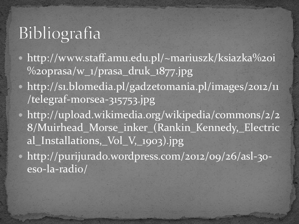 Bibliografia http://www.staff.amu.edu.pl/~mariuszk/ksiazka%20i %20prasa/w_1/prasa_druk_1877.jpg.