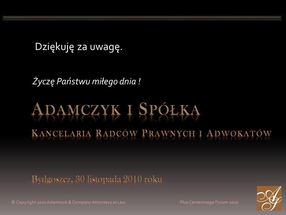 Dziękuję za uwagę.Życzę Państwu miłego dnia ! Adamczyk i Spółka Kancelaria Radców Prawnych i Adwokatów Bydgoszcz, 30 listopada 2010 roku.