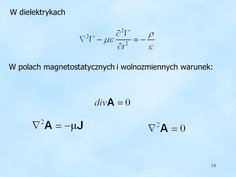 W dielektrykach W polach magnetostatycznych i wolnozmiennych warunek: