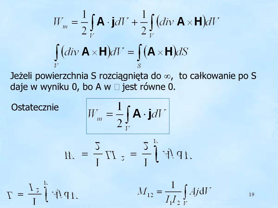 Energia i potencjał Jeżeli powierzchnia S rozciągnięta do , to całkowanie po S daje w wyniku 0, bo A w ¥ jest równe 0.