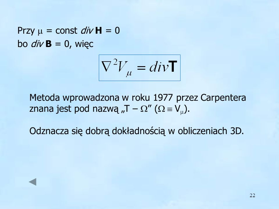 """Przy m = const div H = 0 bo div B = 0, więc. Metoda wprowadzona w roku 1977 przez Carpentera znana jest pod nazwą """"T – W (W  V)."""