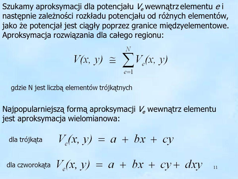Szukamy aproksymacji dla potencjału Ve wewnątrz elementu e i następnie zależności rozkładu potencjału od różnych elementów, jako że potencjał jest ciągły poprzez granice międzyelementowe. Aproksymacja rozwiązania dla całego regionu: