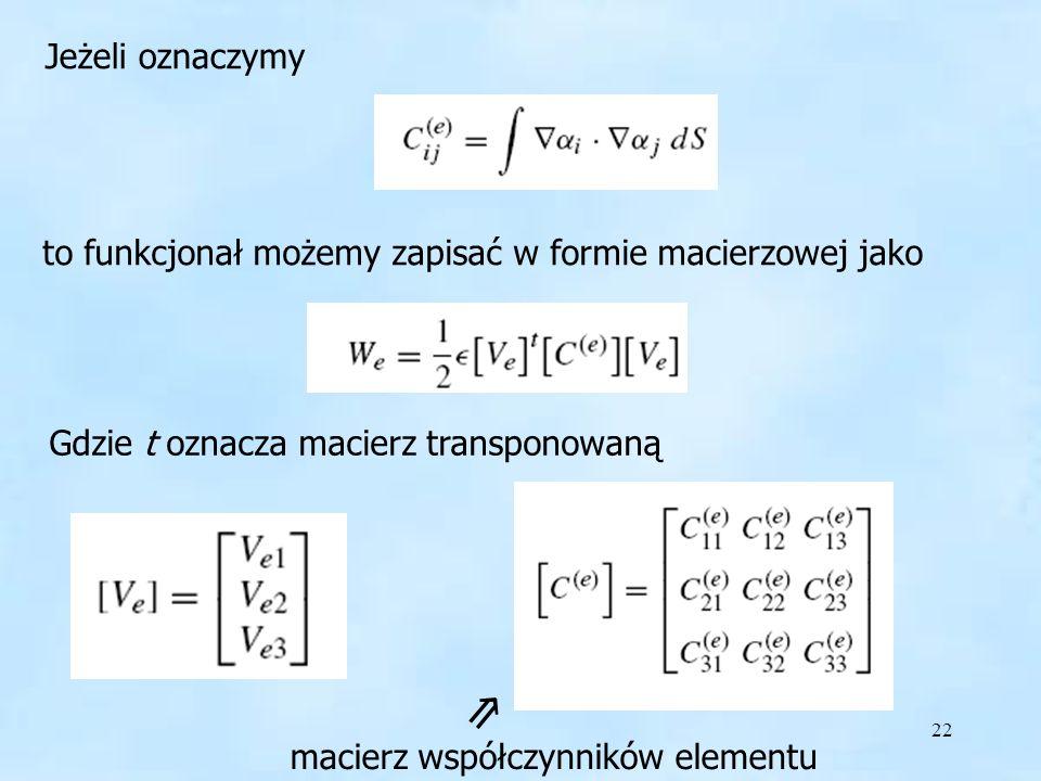 Macierze Jeżeli oznaczymy. to funkcjonał możemy zapisać w formie macierzowej jako. Gdzie t oznacza macierz transponowaną.