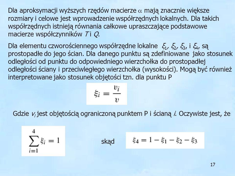 Dla aproksymacji wyższych rzędów macierze  mają znacznie większe rozmiary i celowe jest wprowadzenie współrzędnych lokalnych. Dla takich współrzędnych istnieją równania całkowe upraszczające podstawowe macierze współczynników T i Q.