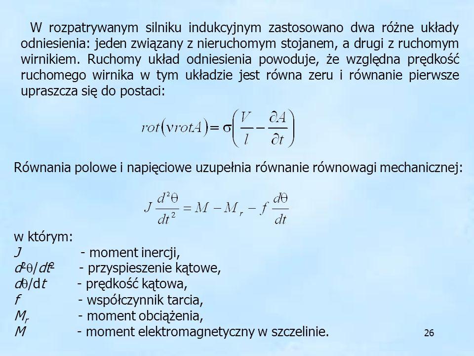 W rozpatrywanym silniku indukcyjnym zastosowano dwa różne układy odniesienia: jeden związany z nieruchomym stojanem, a drugi z ruchomym wirnikiem. Ruchomy układ odniesienia powoduje, że względna prędkość ruchomego wirnika w tym układzie jest równa zeru i równanie pierwsze upraszcza się do postaci: