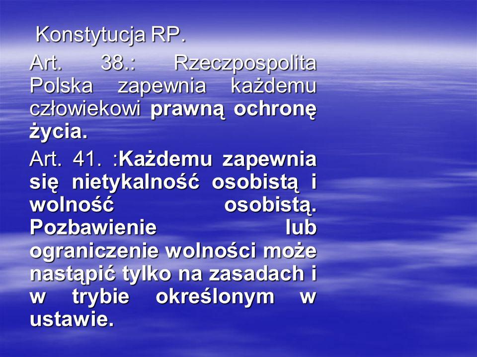 Konstytucja RP.Art. 38.: Rzeczpospolita Polska zapewnia każdemu człowiekowi prawną ochronę życia.