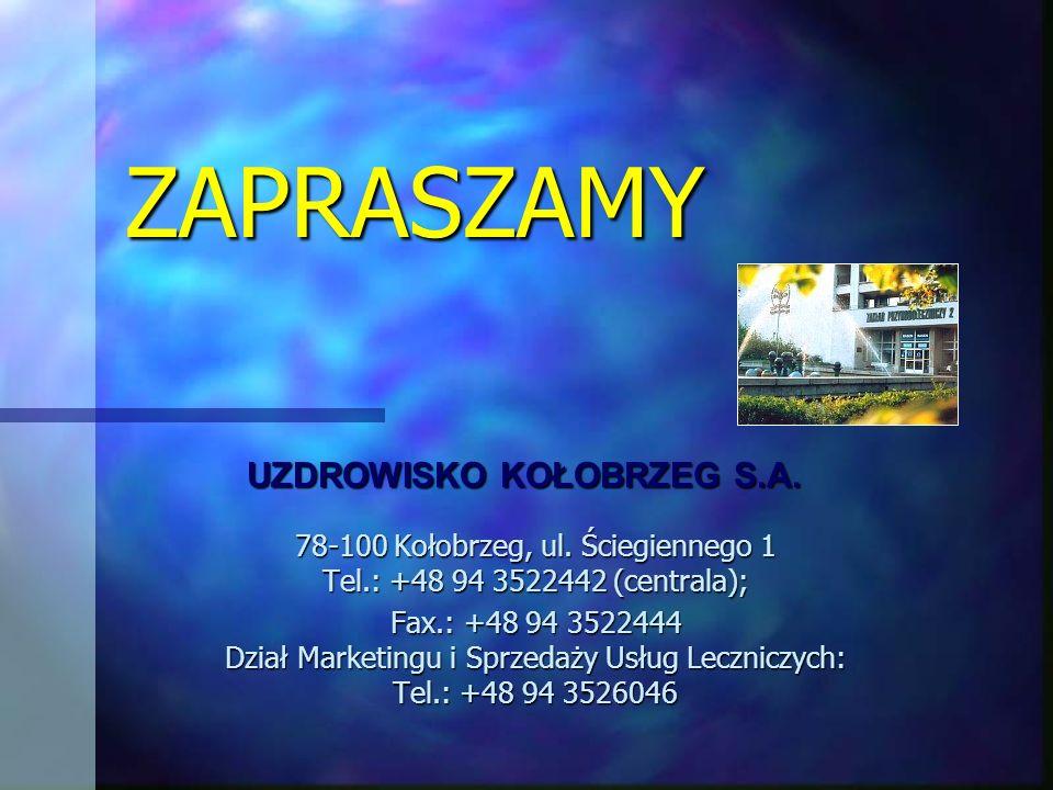ZAPRASZAMY UZDROWISKO KOŁOBRZEG S.A. 78-100 Kołobrzeg, ul. Ściegiennego 1 Tel.: +48 94 3522442 (centrala);