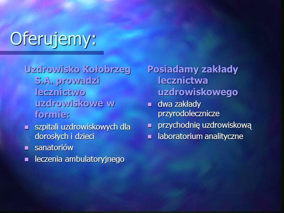 Oferujemy: Uzdrowisko Kołobrzeg S.A. prowadzi lecznictwo uzdrowiskowe w formie: szpitali uzdrowiskowych dla dorosłych i dzieci.