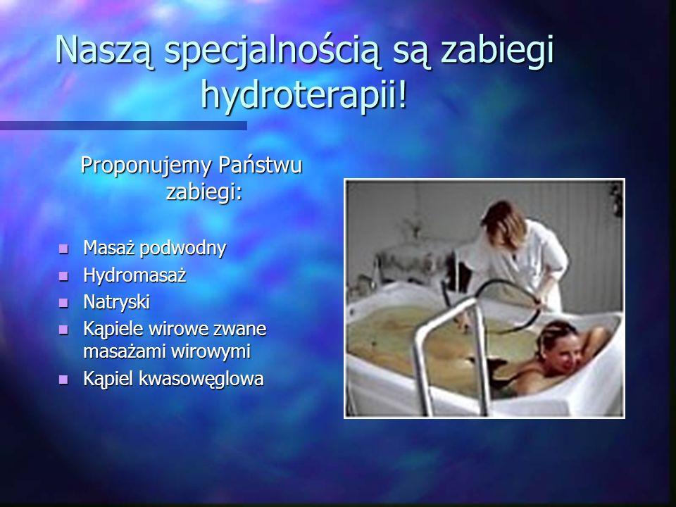 Naszą specjalnością są zabiegi hydroterapii!