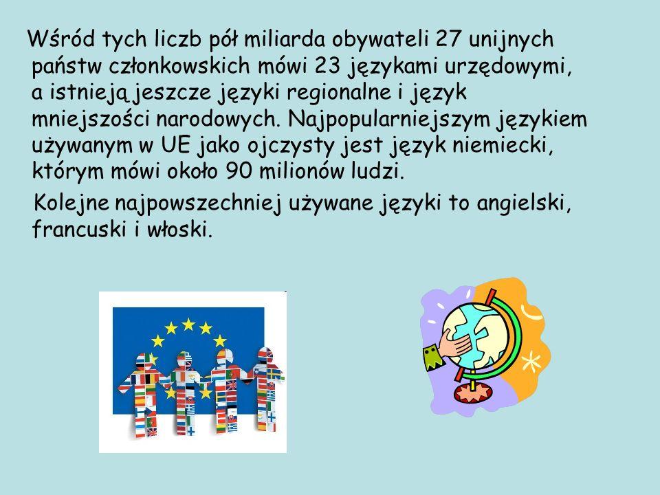 Wśród tych liczb pół miliarda obywateli 27 unijnych państw członkowskich mówi 23 językami urzędowymi, a istnieją jeszcze języki regionalne i język mniejszości narodowych. Najpopularniejszym językiem używanym w UE jako ojczysty jest język niemiecki, którym mówi około 90 milionów ludzi.