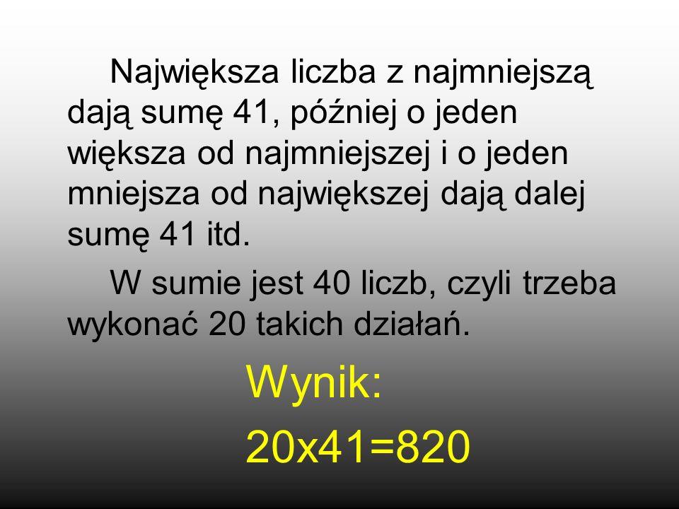 Największa liczba z najmniejszą dają sumę 41, później o jeden większa od najmniejszej i o jeden mniejsza od największej dają dalej sumę 41 itd.