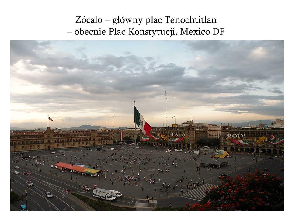 Zócalo – główny plac Tenochtitlan – obecnie Plac Konstytucji, Mexico DF