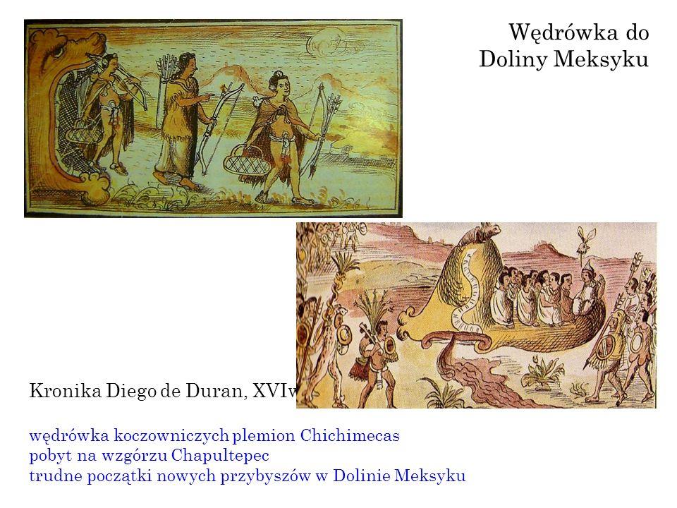 Kronika Diego de Duran, XVIw wędrówka koczowniczych plemion Chichimecas pobyt na wzgórzu Chapultepec trudne początki nowych przybyszów w Dolinie Meksyku