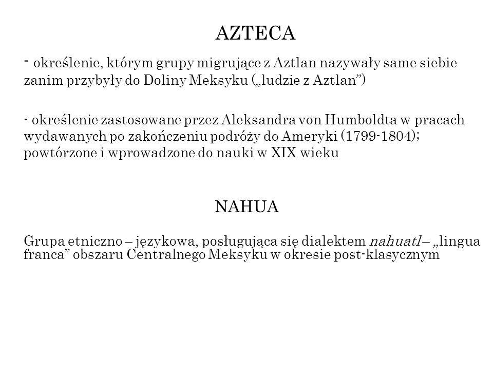 """AZTECA - określenie, którym grupy migrujące z Aztlan nazywały same siebie zanim przybyły do Doliny Meksyku (""""ludzie z Aztlan )"""