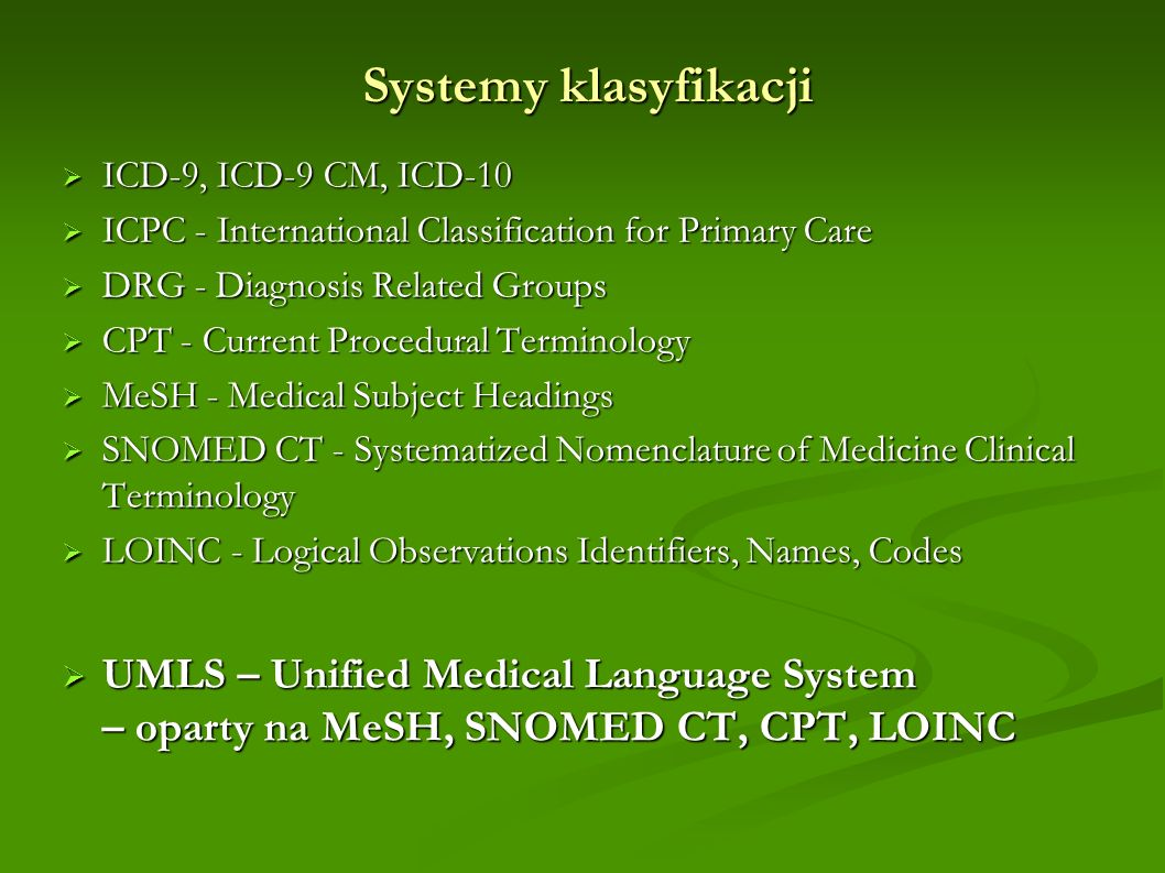 Systemy klasyfikacjiICD-9, ICD-9 CM, ICD-10. ICPC - International Classification for Primary Care. DRG - Diagnosis Related Groups.