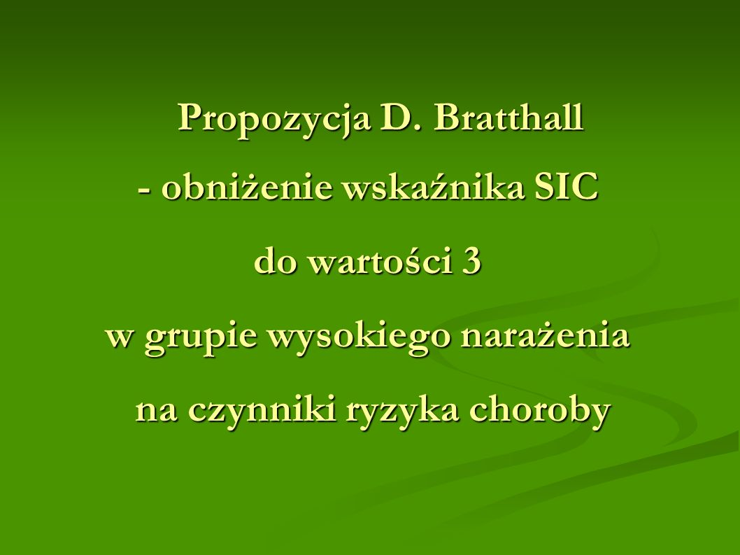 Propozycja D. Bratthall - obniżenie wskaźnika SIC do wartości 3