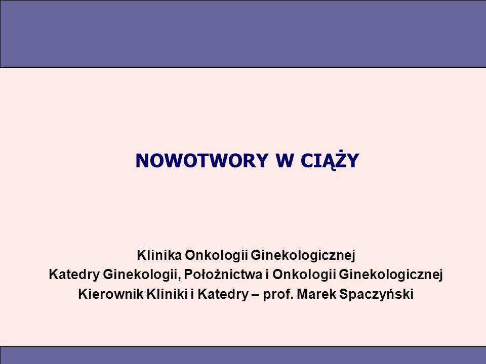 NOWOTWORY W CIĄŻY Klinika Onkologii Ginekologicznej