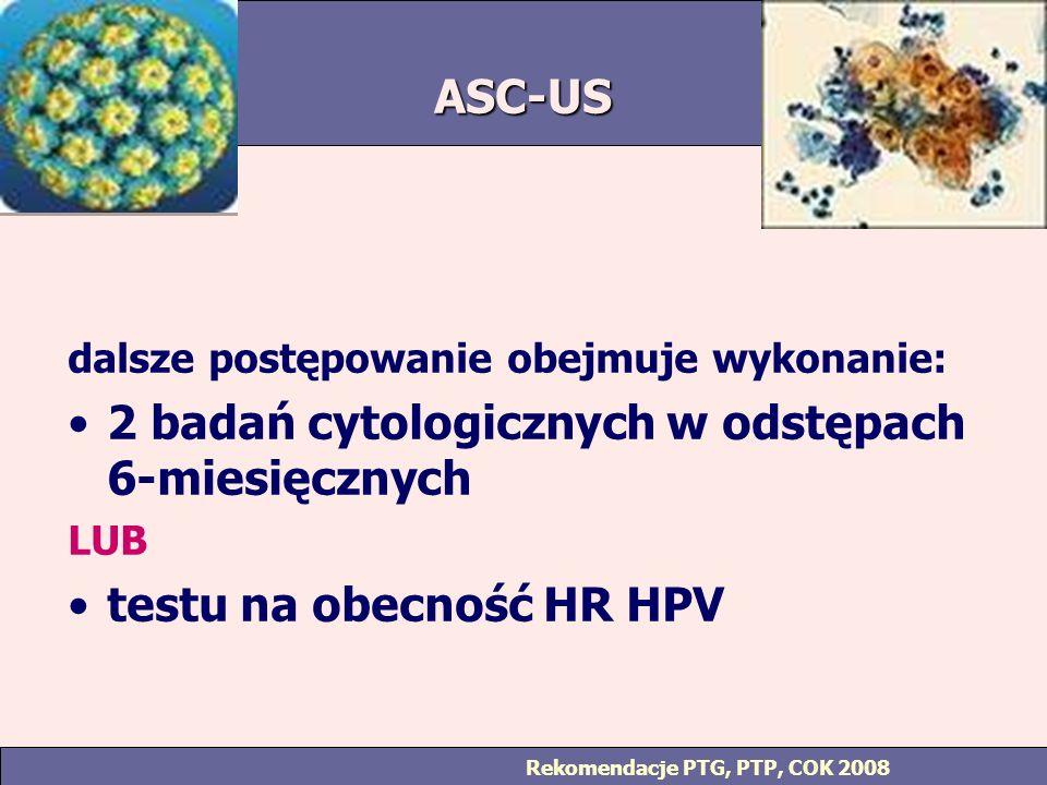 2 badań cytologicznych w odstępach 6-miesięcznych