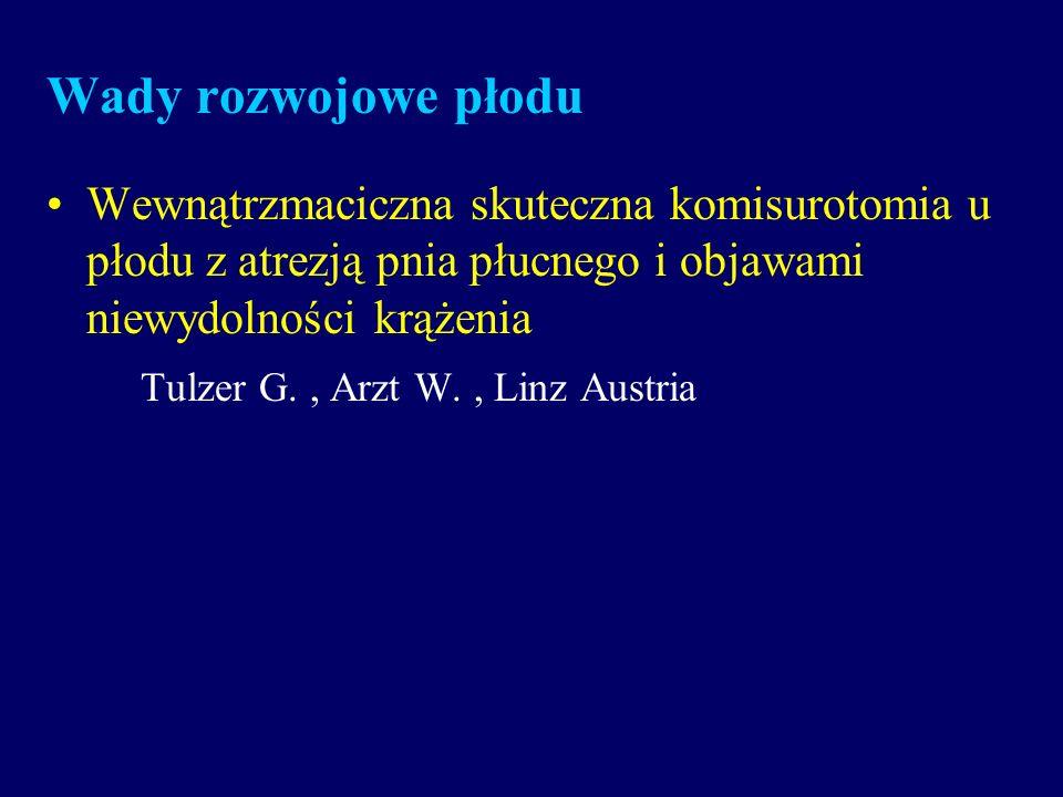 Wady rozwojowe płoduWewnątrzmaciczna skuteczna komisurotomia u płodu z atrezją pnia płucnego i objawami niewydolności krążenia.