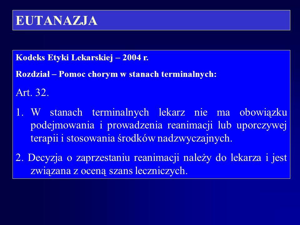 EUTANAZJA Kodeks Etyki Lekarskiej – 2004 r. Rozdział – Pomoc chorym w stanach terminalnych: Art. 32.