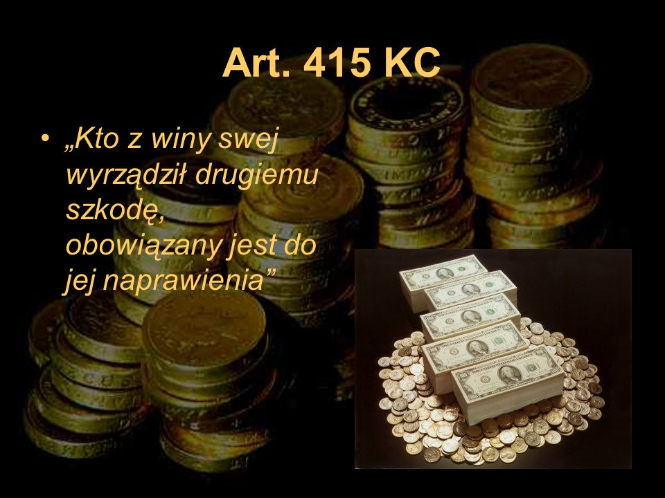 """Art. 415 KC """"Kto z winy swej wyrządził drugiemu szkodę, obowiązany jest do jej naprawienia"""