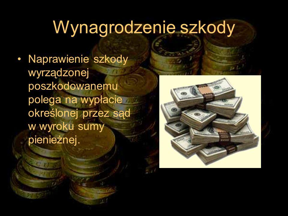 Wynagrodzenie szkodyNaprawienie szkody wyrządzonej poszkodowanemu polega na wypłacie określonej przez sąd w wyroku sumy pienieżnej.