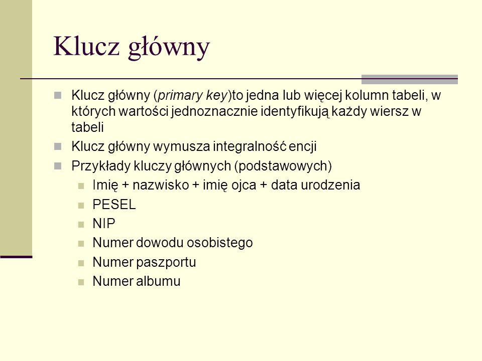 Klucz głównyKlucz główny (primary key)to jedna lub więcej kolumn tabeli, w których wartości jednoznacznie identyfikują każdy wiersz w tabeli.