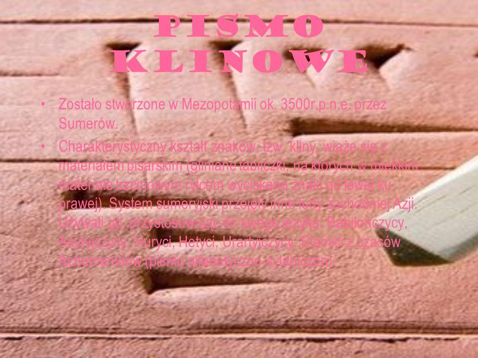 PISMO KLINOWE Zostało stworzone w Mezopotamii ok. 3500r.p.n.e. przez Sumerów.