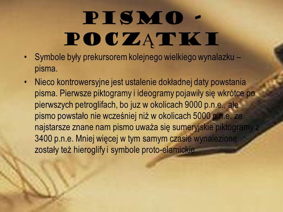 PISMO - POCZĄTKI Symbole były prekursorem kolejnego wielkiego wynalazku – pisma.