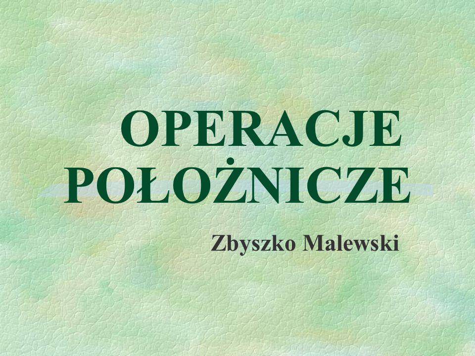 OPERACJE POŁOŻNICZE Zbyszko Malewski