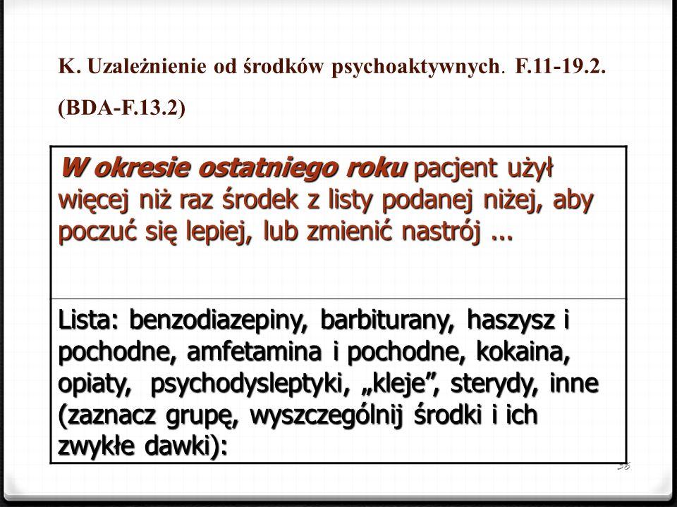 K. Uzależnienie od środków psychoaktywnych. F.11-19.2. (BDA-F.13.2)