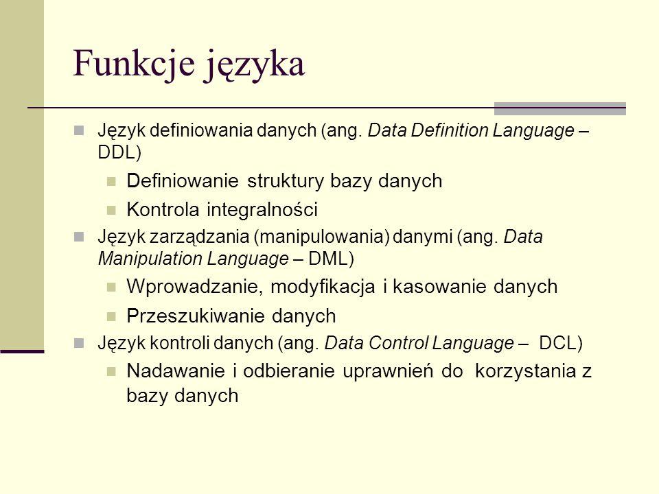 Funkcje języka Definiowanie struktury bazy danych