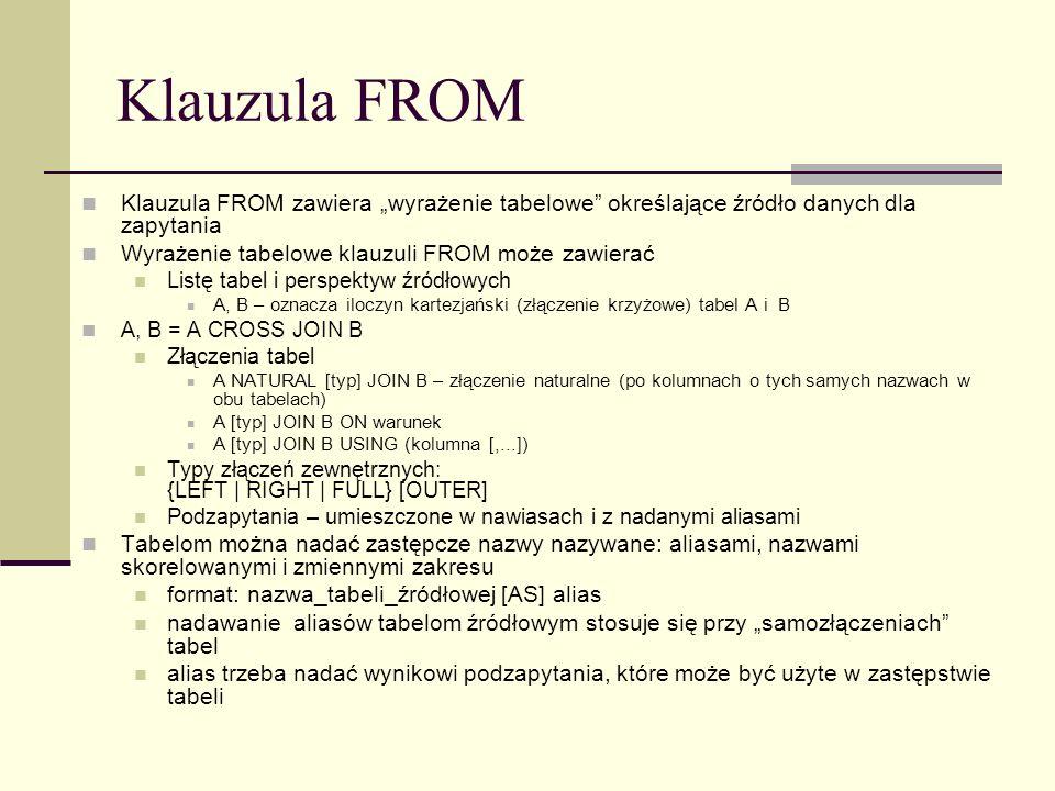 """Klauzula FROM Klauzula FROM zawiera """"wyrażenie tabelowe określające źródło danych dla zapytania. Wyrażenie tabelowe klauzuli FROM może zawierać."""