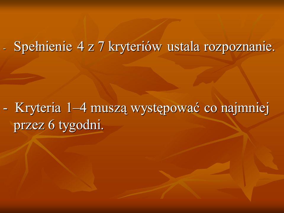 Spełnienie 4 z 7 kryteriów ustala rozpoznanie.