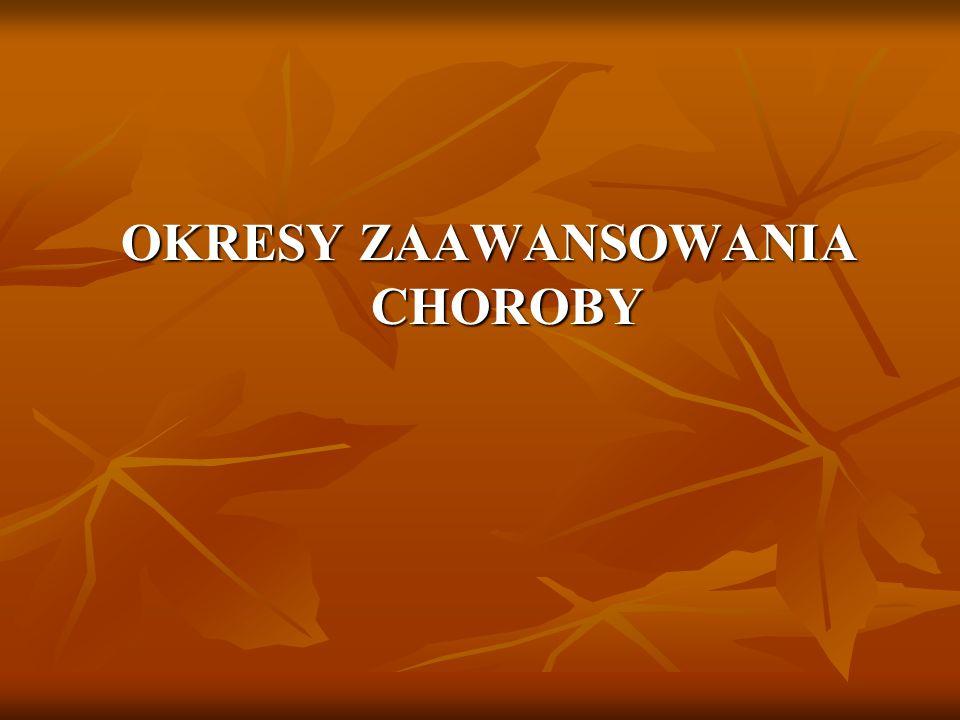 OKRESY ZAAWANSOWANIA CHOROBY