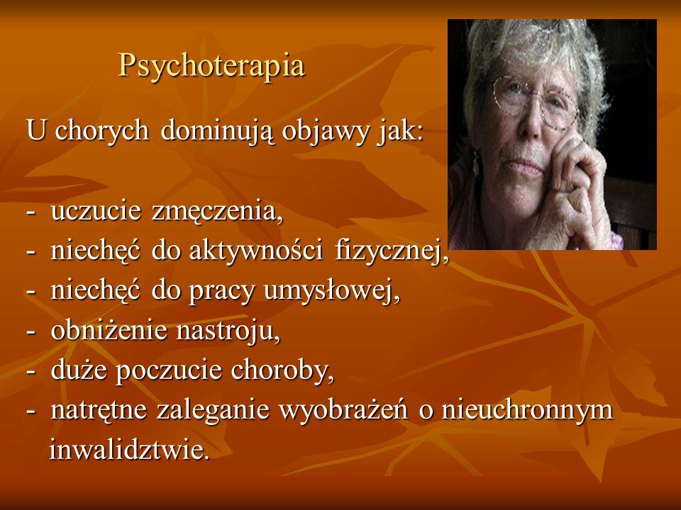 Psychoterapia U chorych dominują objawy jak: - uczucie zmęczenia,
