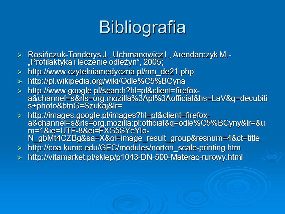 """Bibliografia Rosińczuk-Tonderys J., Uchmanowicz I., Arendarczyk M.-""""Profilaktyka i leczenie odleżyn , 2005;"""