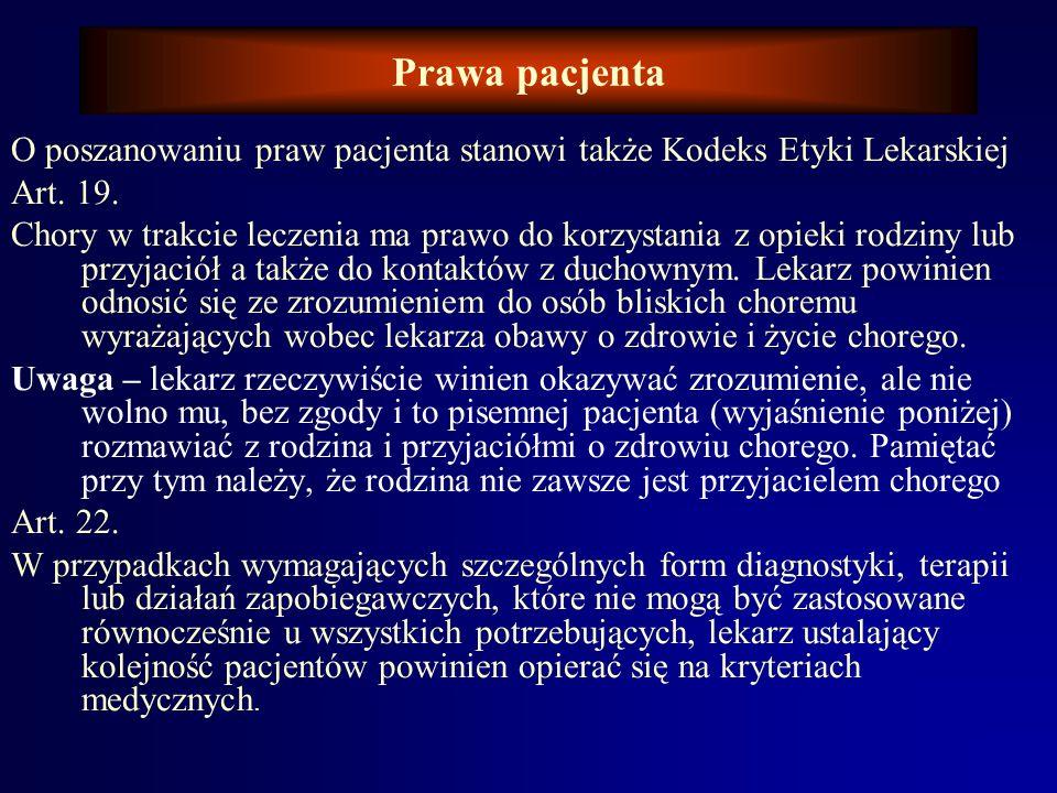 Prawa pacjenta O poszanowaniu praw pacjenta stanowi także Kodeks Etyki Lekarskiej. Art. 19.